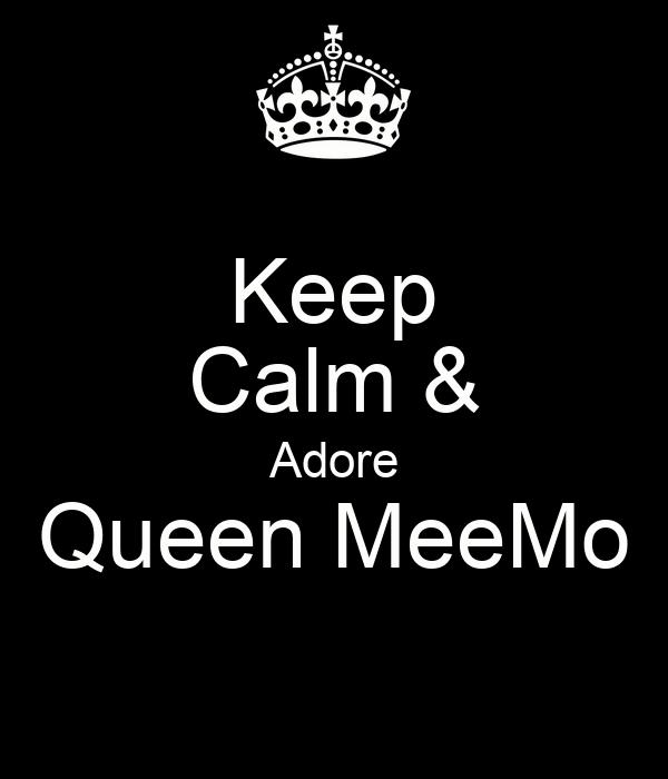 Keep Calm & Adore Queen MeeMo