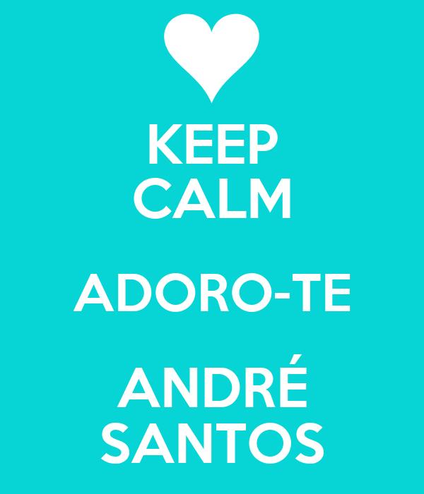 KEEP CALM ADORO-TE ANDRÉ SANTOS