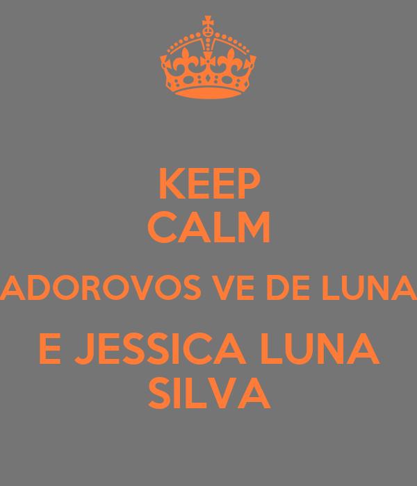 KEEP CALM ADOROVOS VE DE LUNA E JESSICA LUNA SILVA