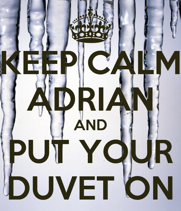 KEEP CALM ADRIAN AND PUT YOUR DUVET ON