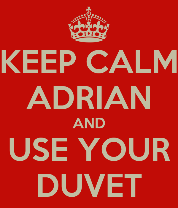 KEEP CALM ADRIAN AND USE YOUR DUVET