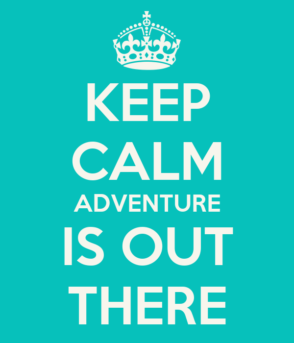 KEEP CALM ADVENTURE IS OUT THERE
