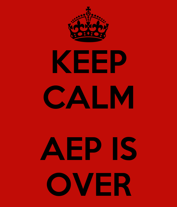 KEEP CALM  AEP IS OVER
