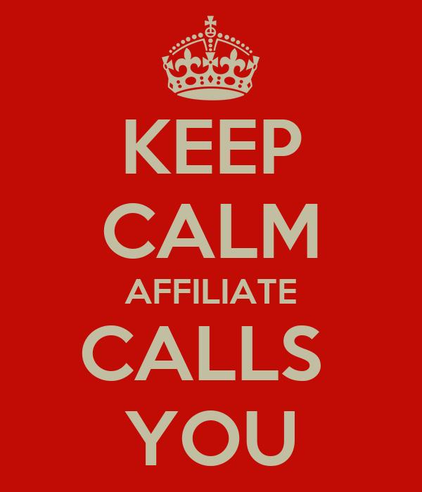 KEEP CALM AFFILIATE CALLS  YOU