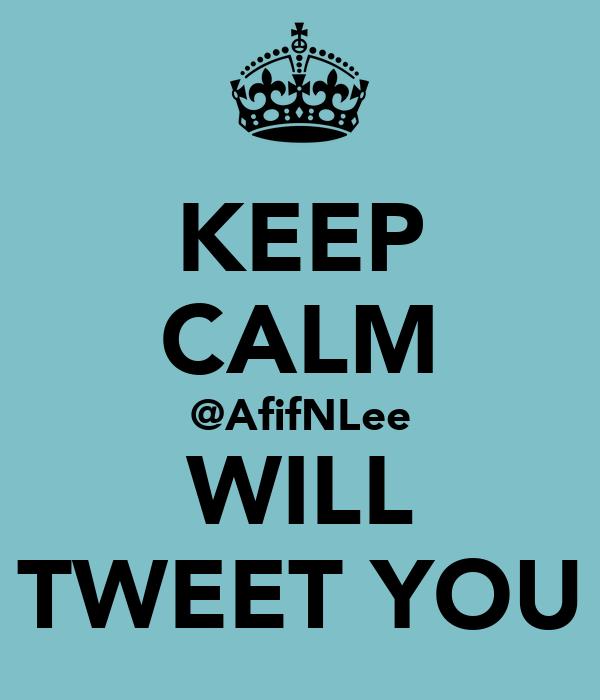KEEP CALM @AfifNLee WILL TWEET YOU