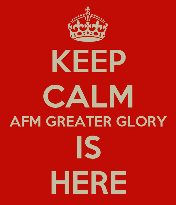 KEEP CALM AFM GREATER GLORY IS HERE