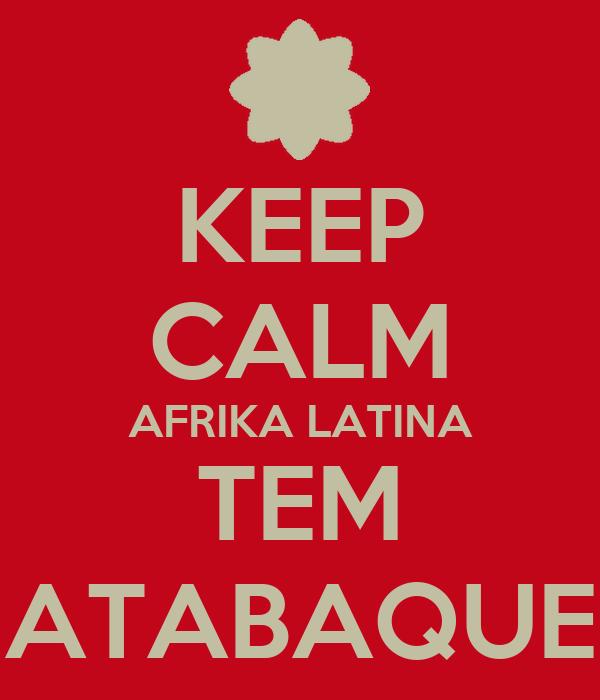 KEEP CALM AFRIKA LATINA TEM ATABAQUE