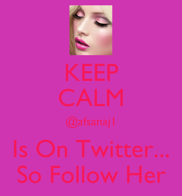 KEEP CALM @afsanaj1 Is On Twitter... So Follow Her