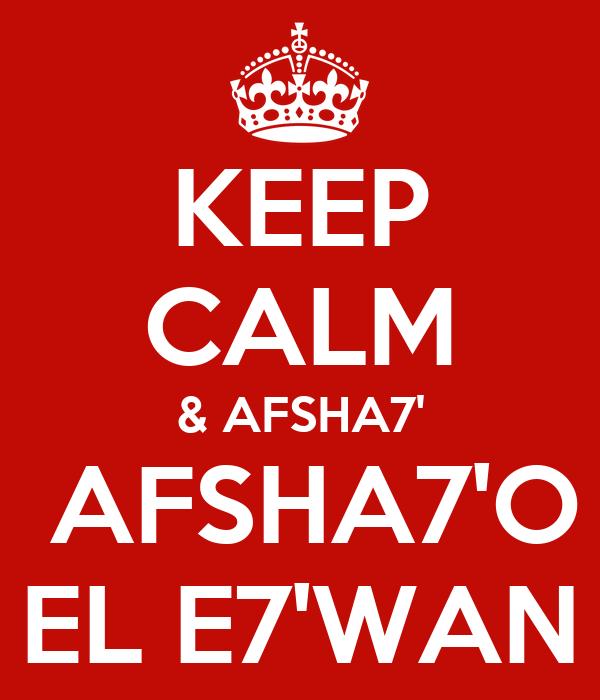 KEEP CALM & AFSHA7'  AFSHA7'O EL E7'WAN