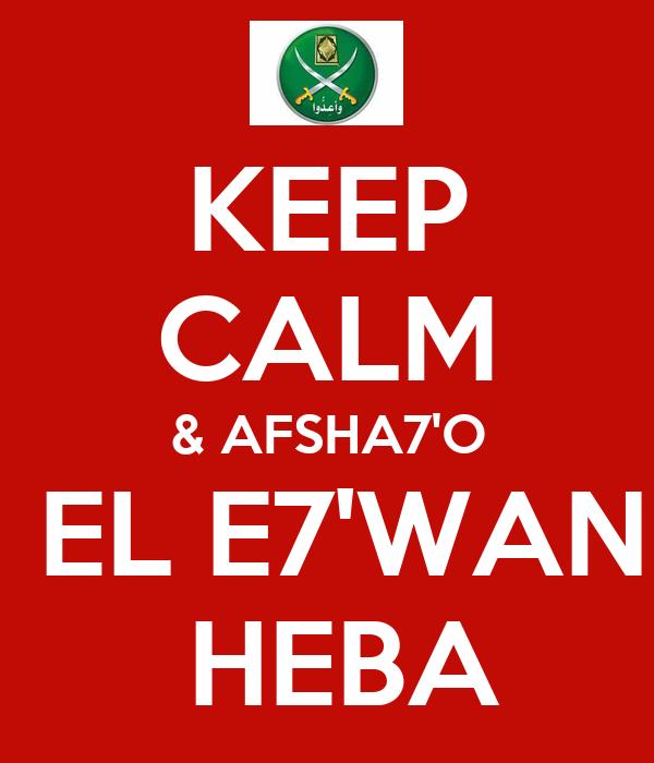 KEEP CALM & AFSHA7'O  EL E7'WAN  HEBA