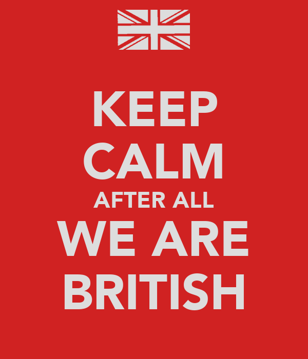KEEP CALM AFTER ALL WE ARE BRITISH