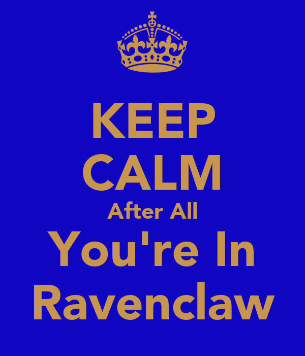 KEEP CALM After All You're In Ravenclaw