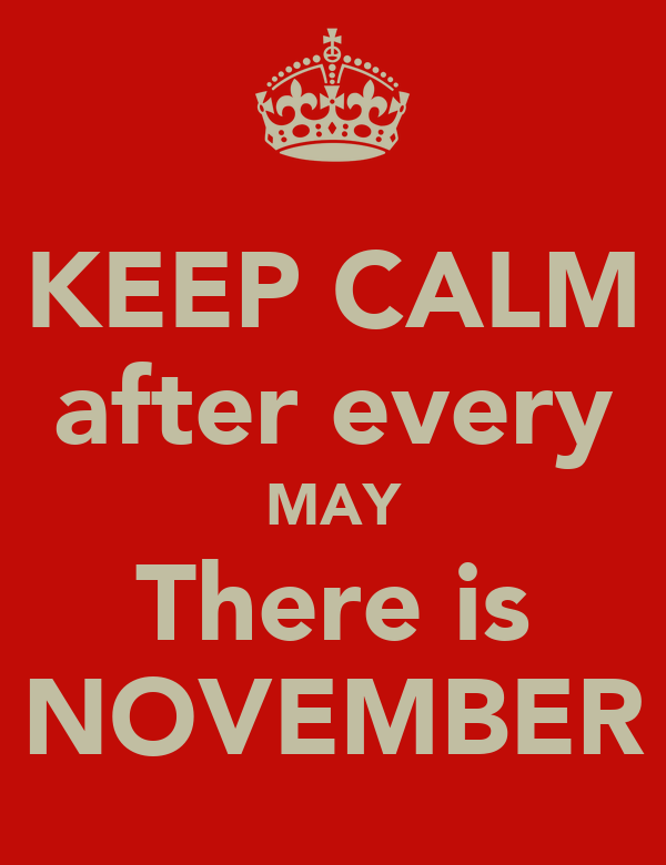 KEEP CALM after every MAY There is NOVEMBER