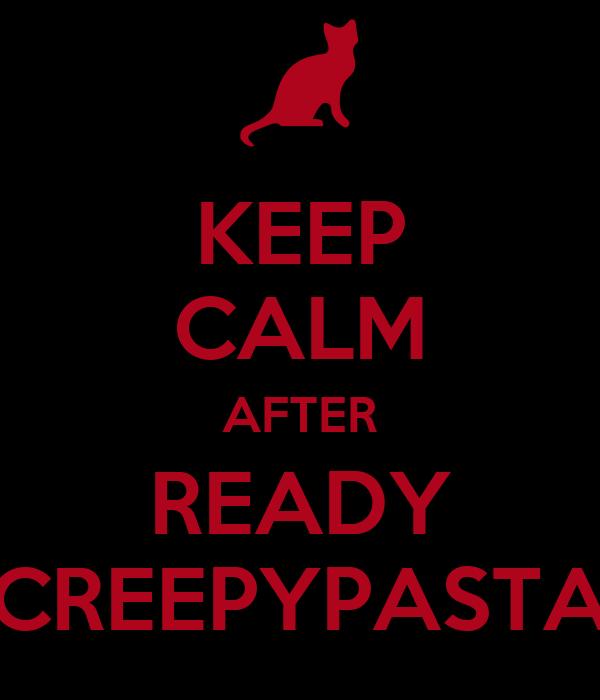 KEEP CALM AFTER READY CREEPYPASTA