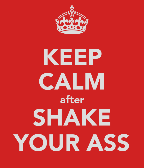 KEEP CALM after SHAKE YOUR ASS