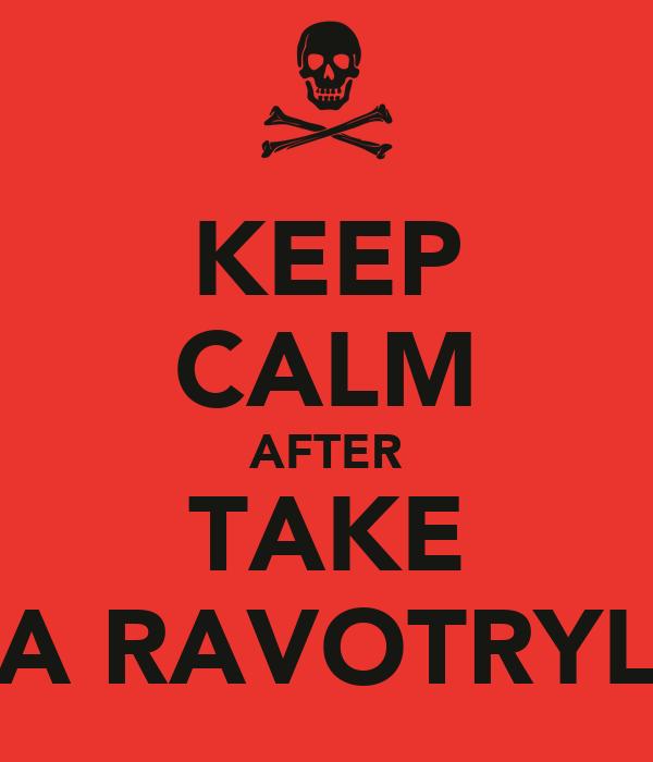 KEEP CALM AFTER TAKE A RAVOTRYL