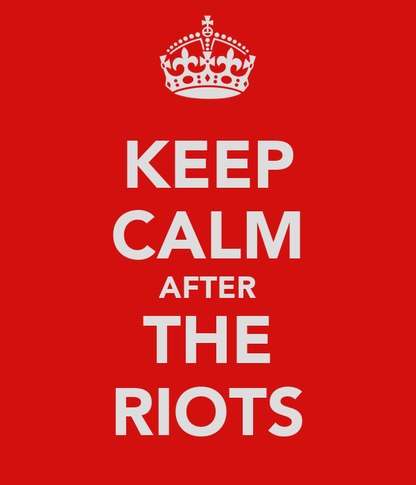 KEEP CALM AFTER THE RIOTS