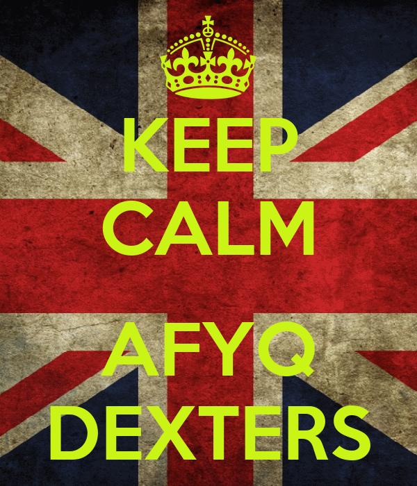 KEEP CALM  AFYQ DEXTERS