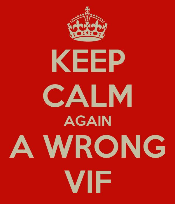 KEEP CALM AGAIN A WRONG VIF
