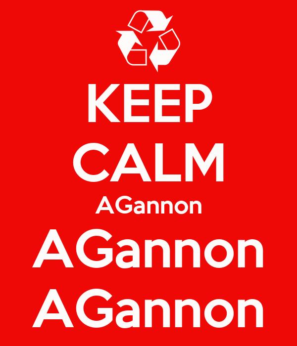 KEEP CALM AGannon AGannon AGannon