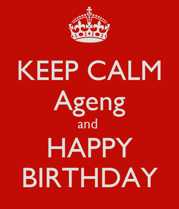 KEEP CALM Ageng and  HAPPY BIRTHDAY