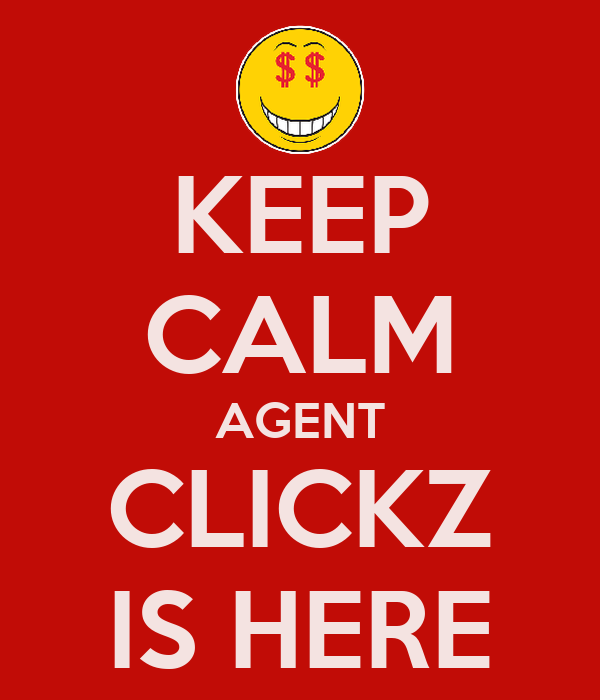 KEEP CALM AGENT CLICKZ IS HERE