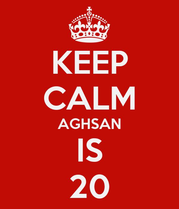 KEEP CALM AGHSAN IS 20