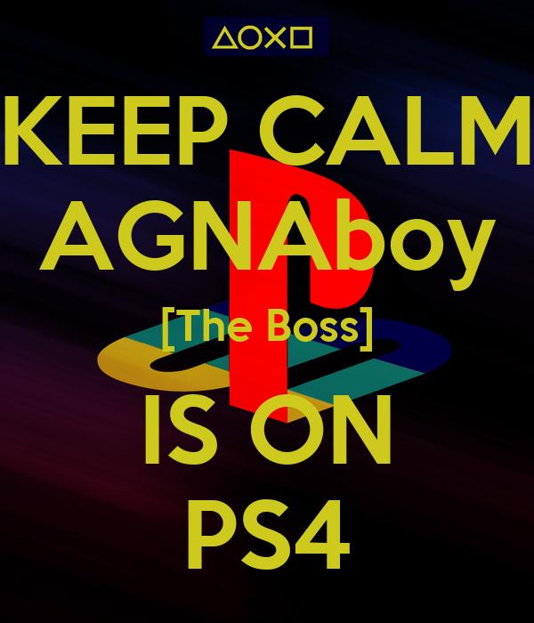 KEEP CALM AGNAboy [The Boss] IS ON PS4