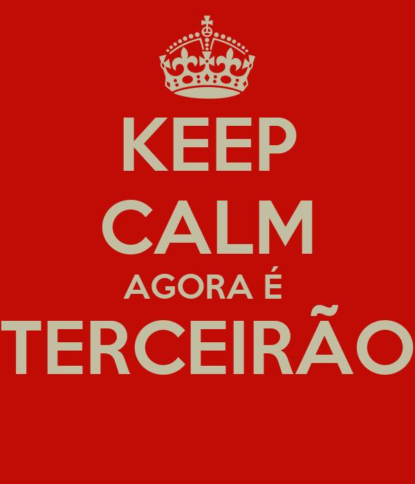 KEEP CALM AGORA É  TERCEIRÃO