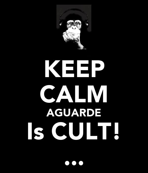 KEEP CALM AGUARDE Is CULT! ...