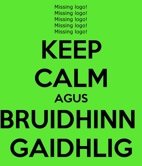 KEEP CALM AGUS BRUIDHINN  GAIDHLIG