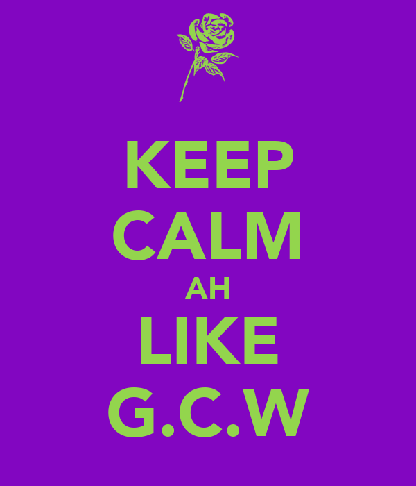 KEEP CALM AH LIKE G.C.W