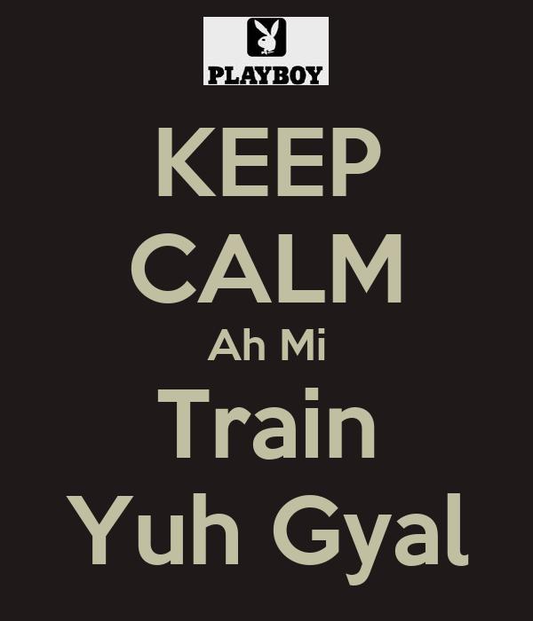 KEEP CALM Ah Mi Train Yuh Gyal