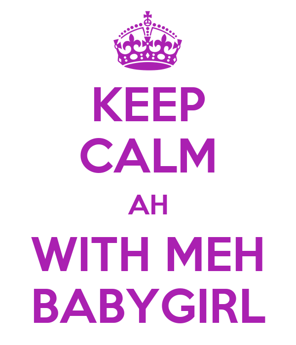 KEEP CALM AH WITH MEH BABYGIRL