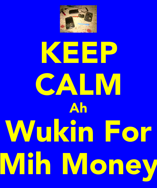 KEEP CALM Ah Wukin For Mih Money