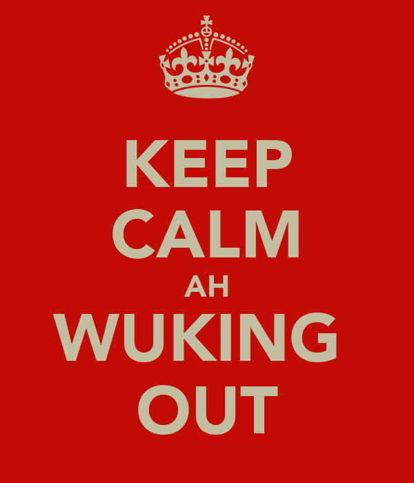 KEEP CALM AH WUKING  OUT