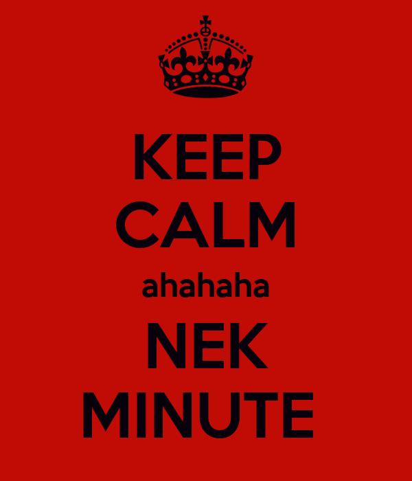 KEEP CALM ahahaha NEK MINUTE