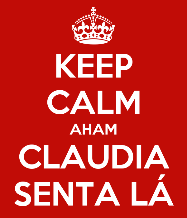 KEEP CALM AHAM CLAUDIA SENTA LÁ