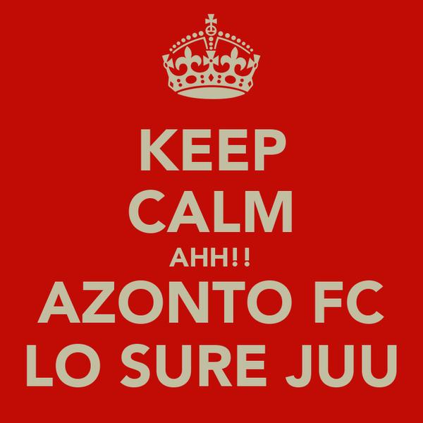 KEEP CALM AHH!! AZONTO FC LO SURE JUU