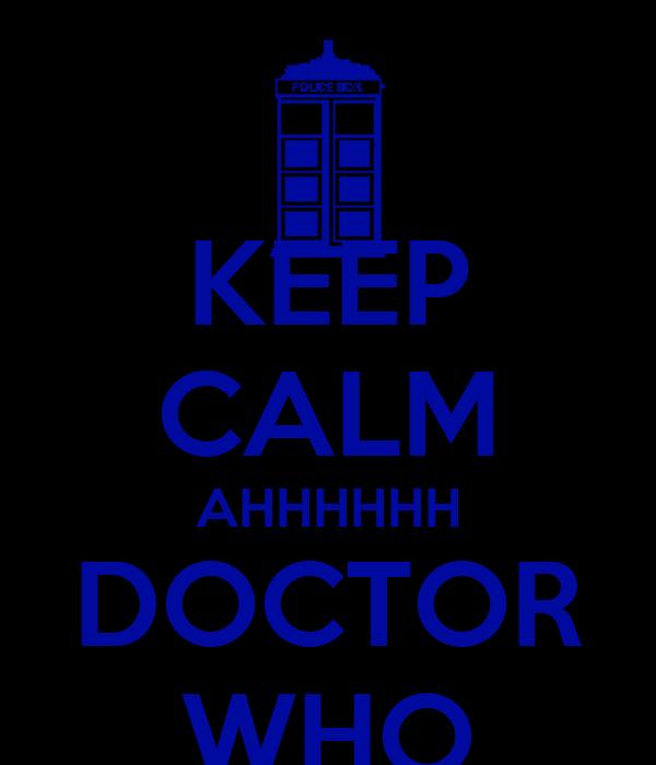 KEEP CALM AHHHHHH DOCTOR WHO