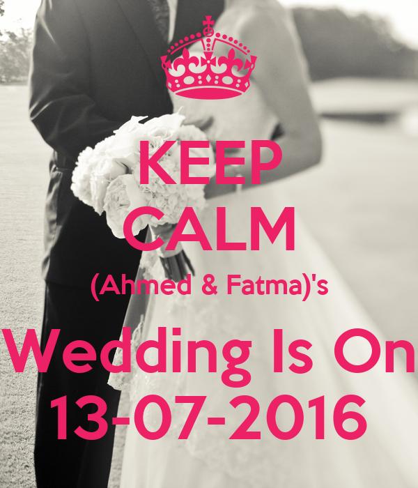 KEEP CALM (Ahmed & Fatma)'s Wedding Is On 13-07-2016
