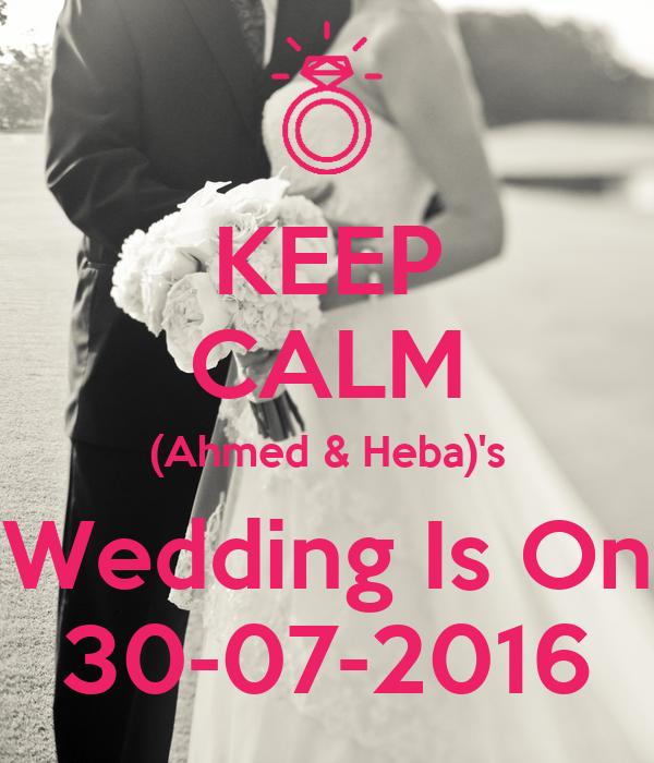 KEEP CALM (Ahmed & Heba)'s Wedding Is On 30-07-2016