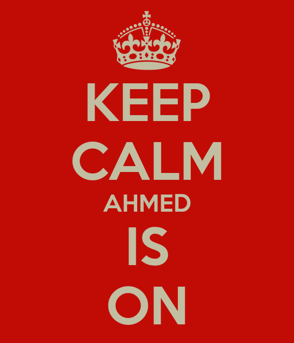 KEEP CALM AHMED IS ON