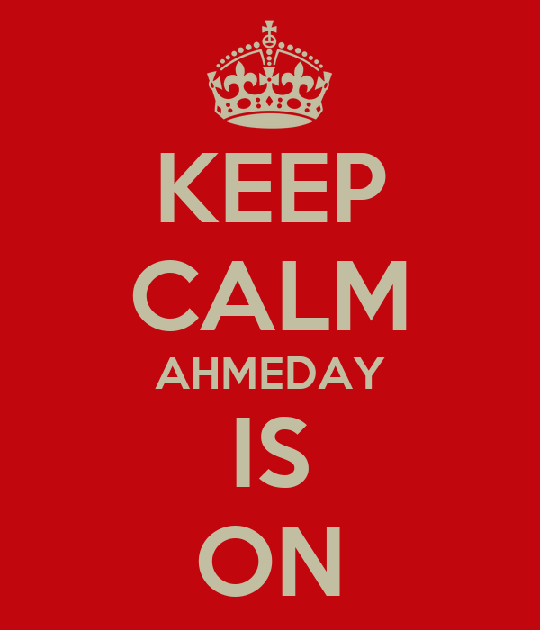 KEEP CALM AHMEDAY IS ON