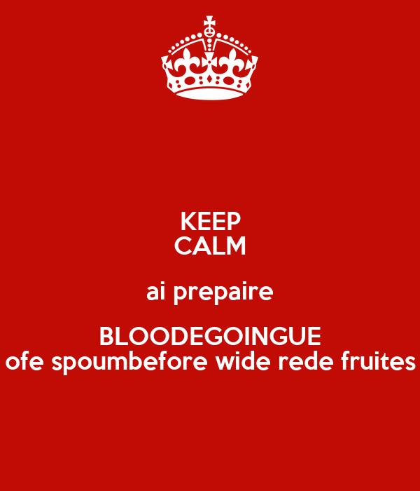 KEEP CALM ai prepaire BLOODEGOINGUE ofe spoumbefore wide rede fruites