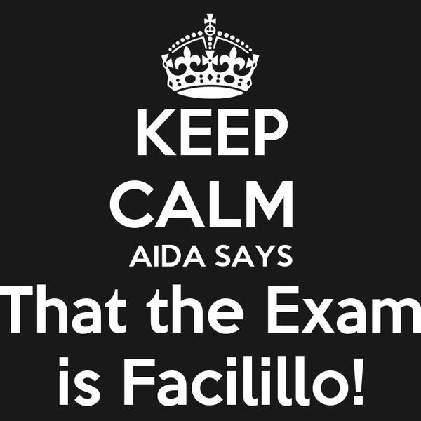 KEEP CALM  AIDA SAYS That the Exam is Facilillo!