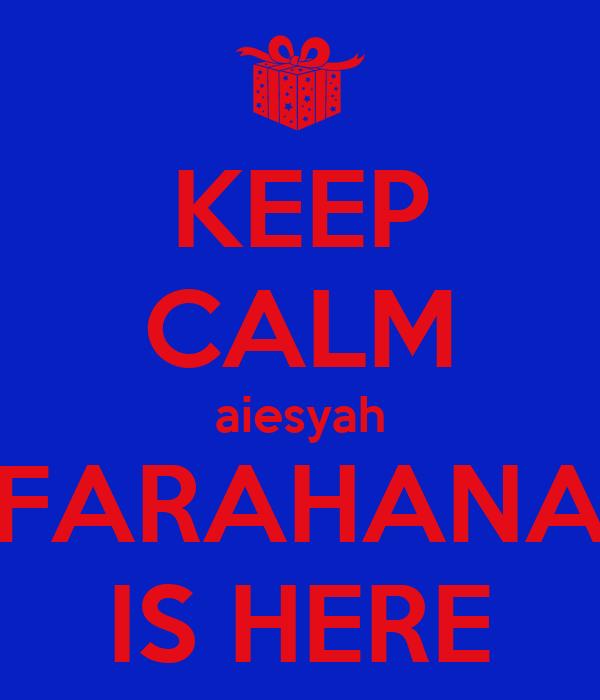 KEEP CALM aiesyah FARAHANA IS HERE