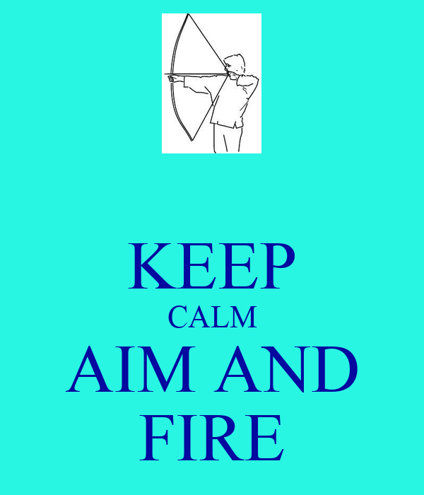 KEEP CALM AIM AND FIRE