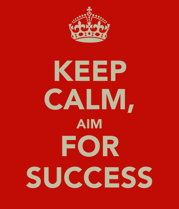 KEEP CALM, AIM FOR SUCCESS