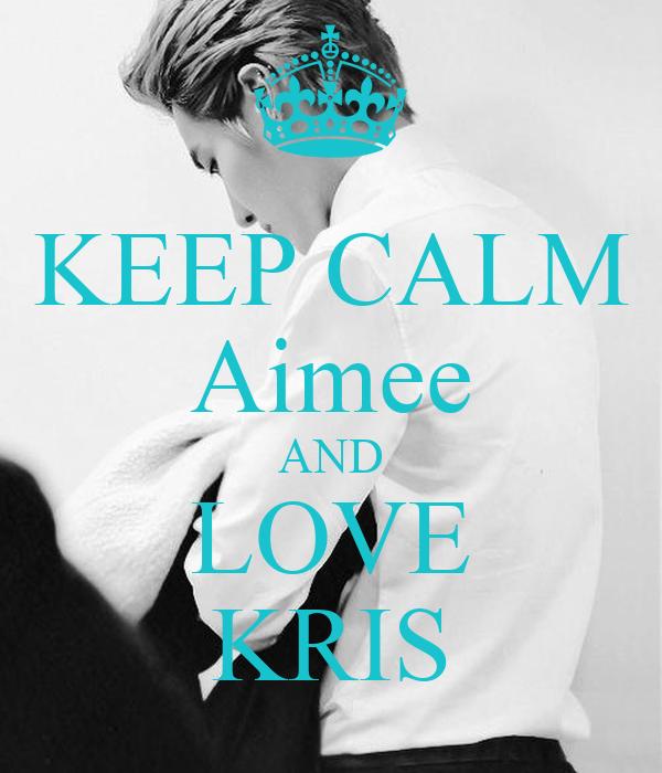 KEEP CALM Aimee AND LOVE KRIS